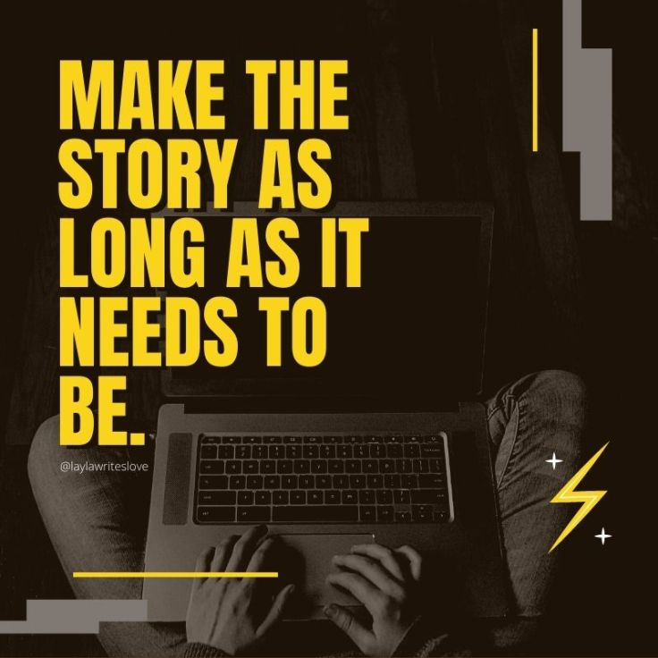 Make the story as long as it needs to be.